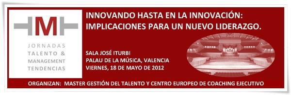 Jornadas Talento & Management Tendencias - Innovando hasta en la innovación: Implicaciones para un nuevo liderazgo.